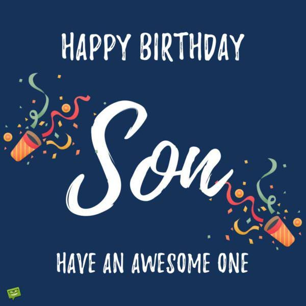 Birthday Quotes : Happy Birthday, Son. Have an awesome one ...