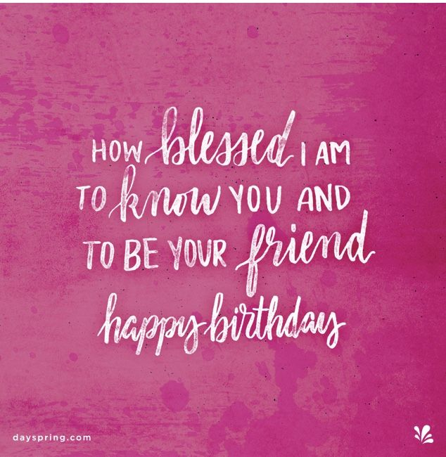Birthday Quotes : How blessed I am to know you and be your friend